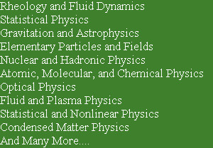 Rheology and Fluid Dynamics  Statistical Physics Gravitation and Astrophysics Elementary Particle...